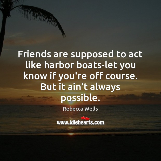 Image about Friends are supposed to act like harbor boats-let you know if you're