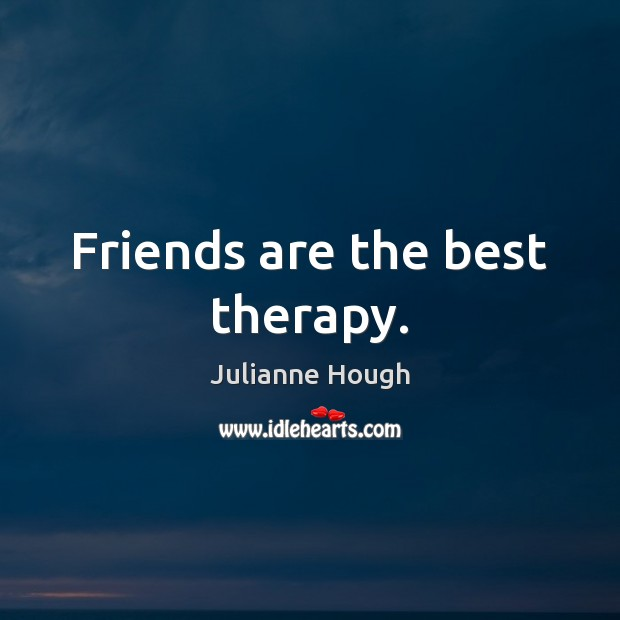 Friends are the best therapy. Julianne Hough Picture Quote