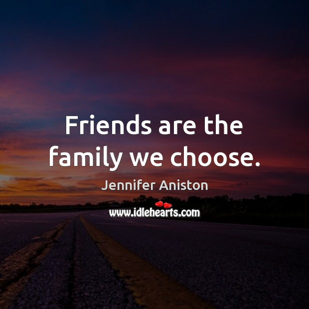 Friends are the family we choose. Image