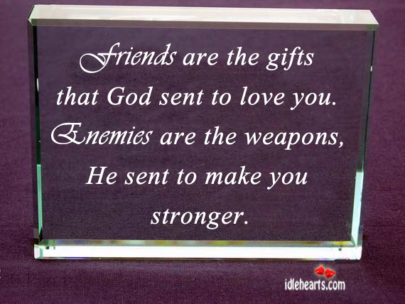 Friends are the Gifts that God Sent to Love You.