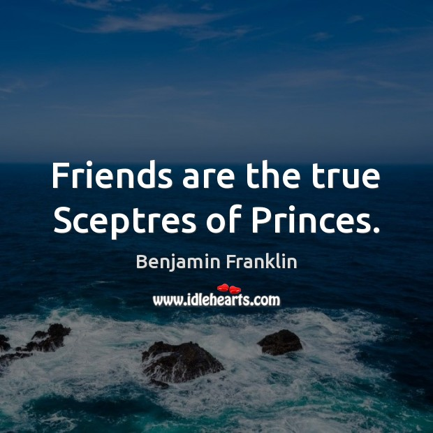 Image, Friends are the true Sceptres of Princes.