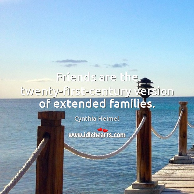 Image, Friends are the twenty-first-century version of extended families.