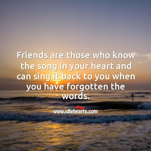 Friends are those who know the song in your heart and can sing it Image