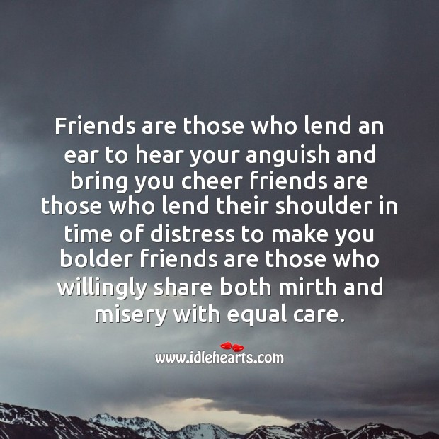 Friends are those who lend an ear to hear your anguish Image