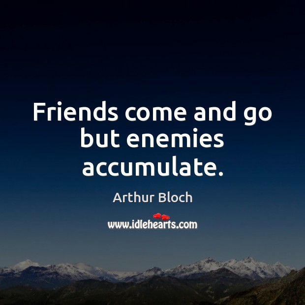 Image, Friends come and go but enemies accumulate.
