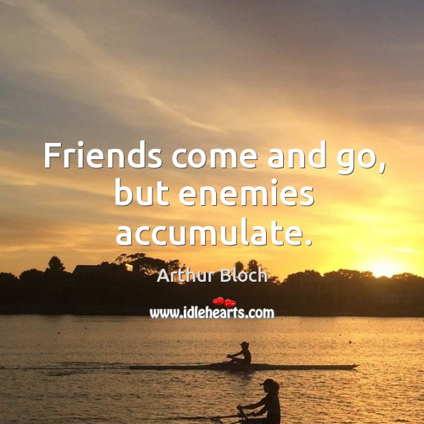 Image, Friends come and go, but enemies accumulate.