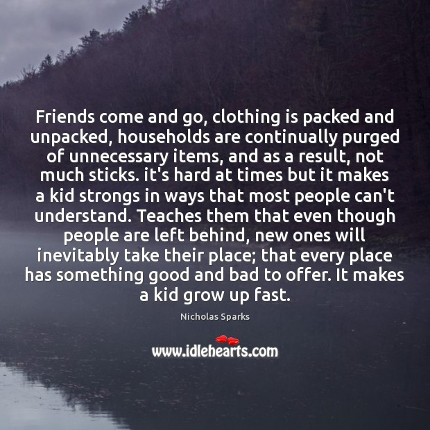 Image, Friends come and go, clothing is packed and unpacked, households are continually