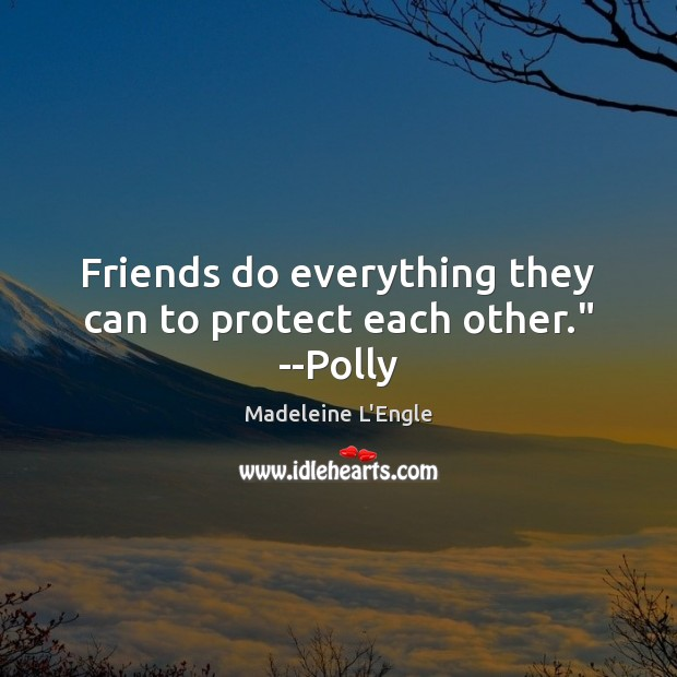 """Friends do everything they can to protect each other."""" –Polly Image"""