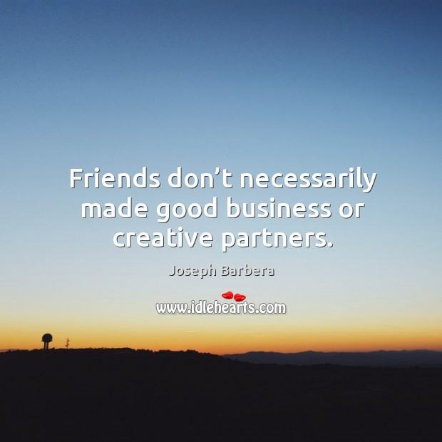 Friends don't necessarily made good business or creative partners. Image