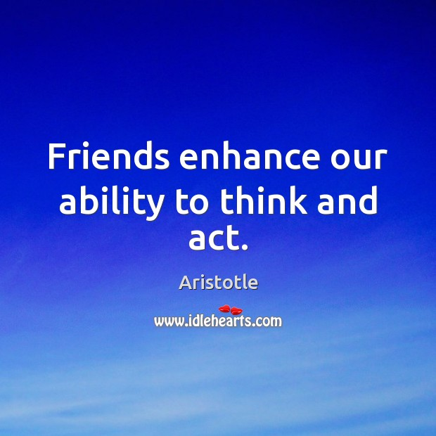 Image, Friends enhance our ability to think and act.