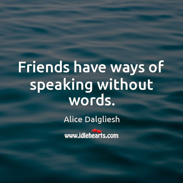 Friends have ways of speaking without words. Image