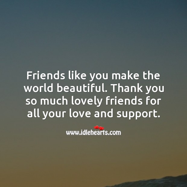 Friends like you make the world beautiful. Thank You Quotes Image
