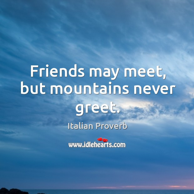 Image, Friends may meet, but mountains never greet.