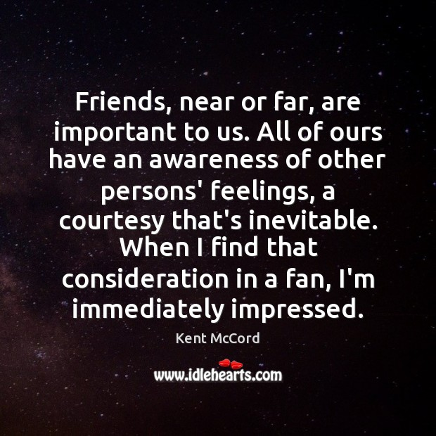 Image, Friends, near or far, are important to us. All of ours have