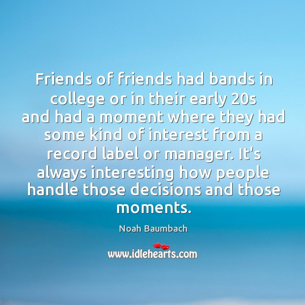 Friends of friends had bands in college or in their early 20s Noah Baumbach Picture Quote