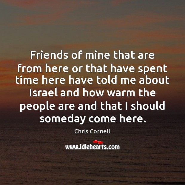 Friends of mine that are from here or that have spent time Chris Cornell Picture Quote