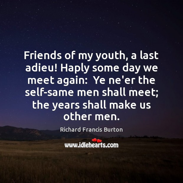 Friends of my youth, a last adieu! Haply some day we meet Image