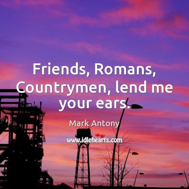 Friends, Romans, Countrymen, lend me your ears. Image
