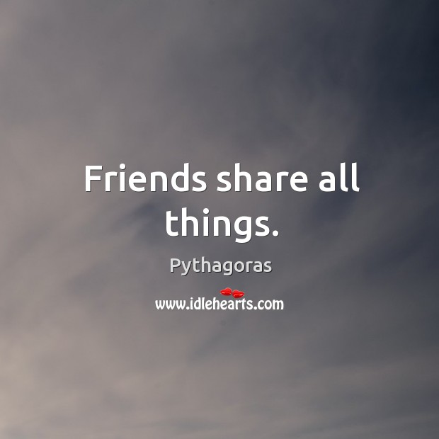 Image, Friends share all things.
