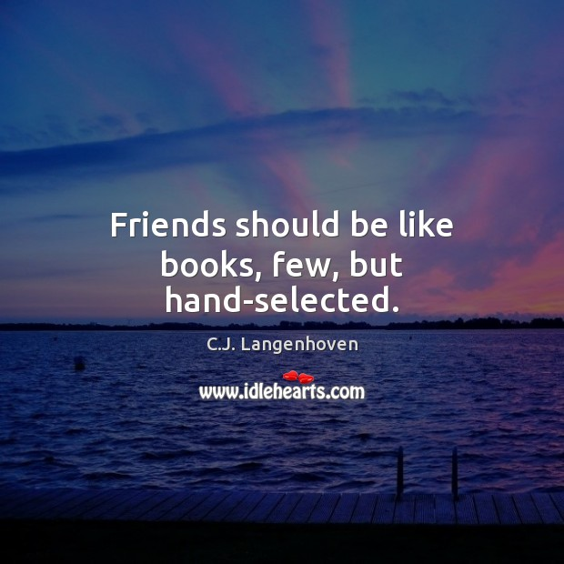 Image, Friends should be like books, few, but hand-selected.