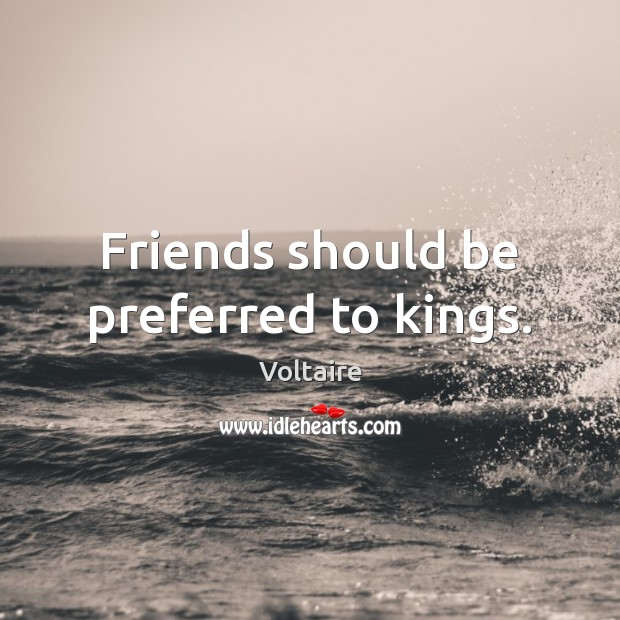 Image, Friends should be preferred to kings.