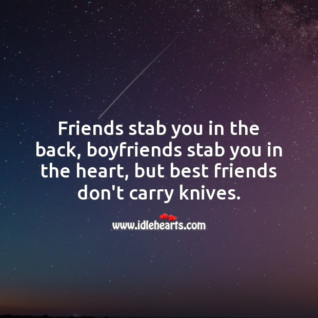 Friends stab you in the back, boyfriends stab you in the heart Funny Friendship Quotes Image