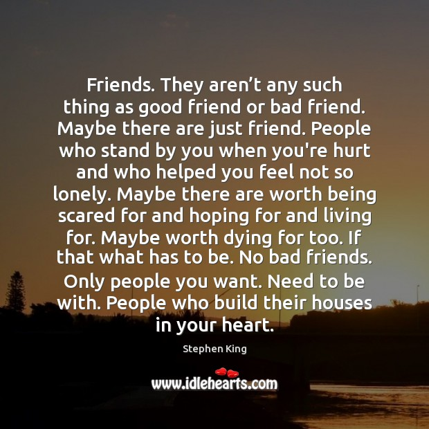 Friends. They aren't any such thing as good friend or bad Image