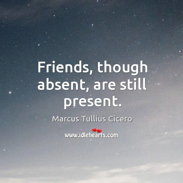 Friends, though absent, are still present. Image