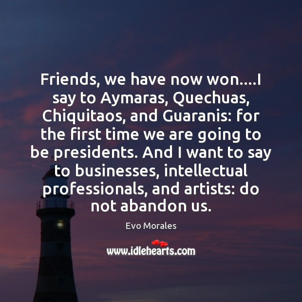 Image, Friends, we have now won….I say to Aymaras, Quechuas, Chiquitaos, and