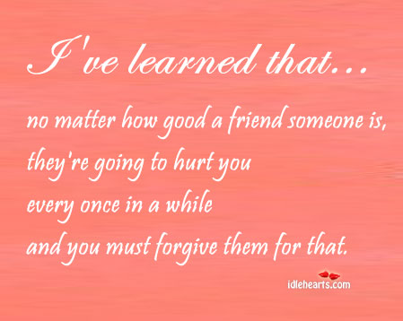 No matter how good a friend someone is, they're going to.. Image