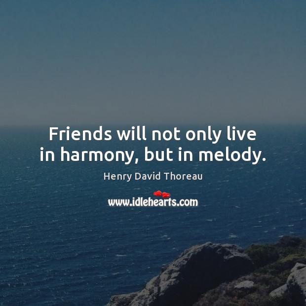 Image, Friends will not only live in harmony, but in melody.