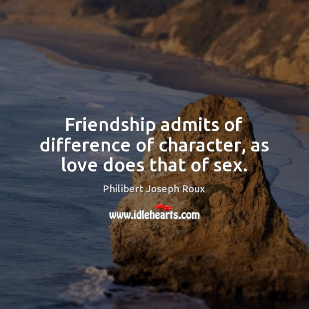 Image, Friendship admits of difference of character, as love does that of sex.