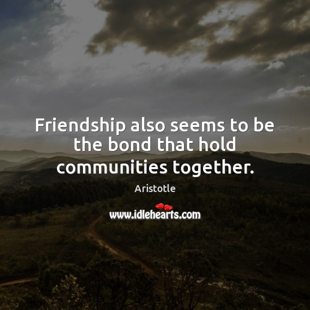Quotes For Friend Bonding : Aristotle quote friendship also seems to be the bond that