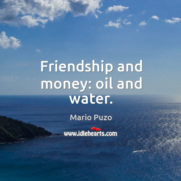 Friendship and money: oil and water. Mario Puzo Picture Quote
