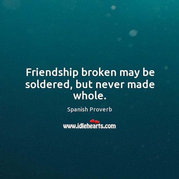 Image, Friendship broken may be soldered, but never made whole.
