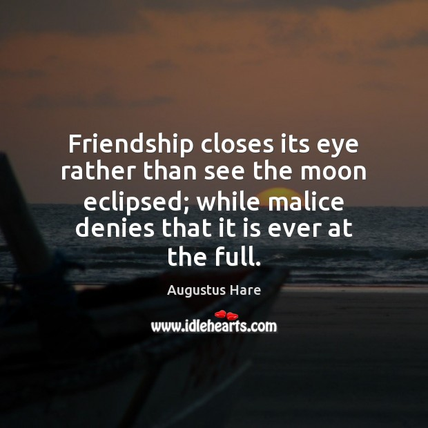 Image, Friendship closes its eye rather than see the moon eclipsed; while malice