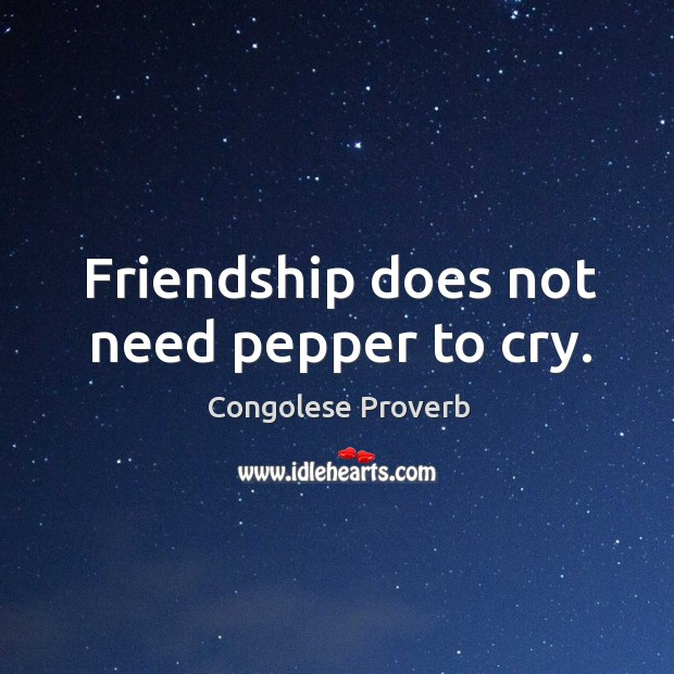 Friendship does not need pepper to cry. Congolese Proverbs Image