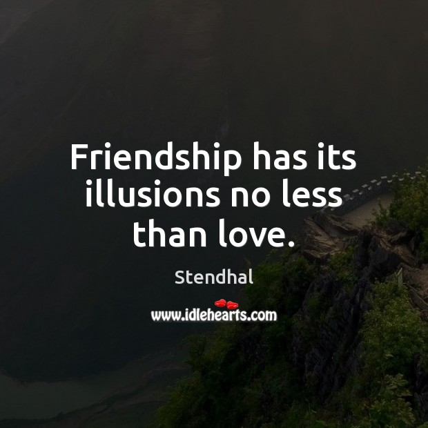 Friendship has its illusions no less than love. Stendhal Picture Quote