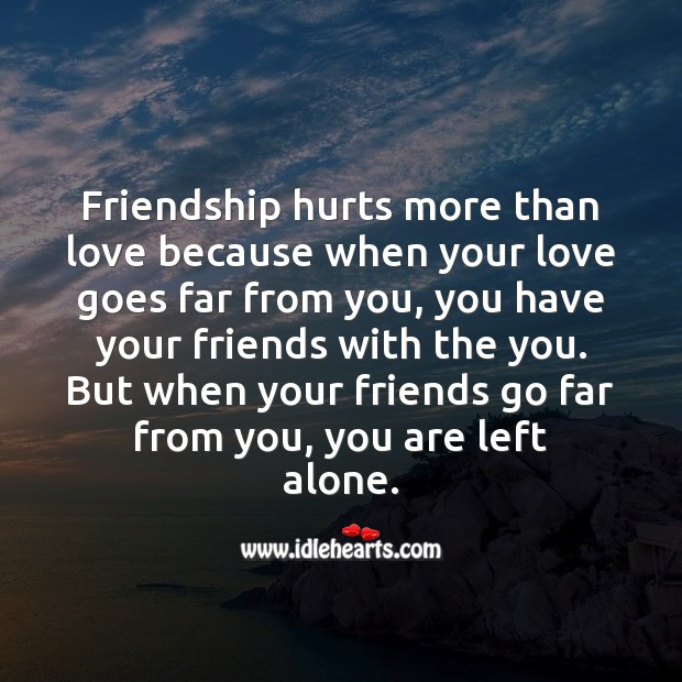 Friendship hurts more than love. Image