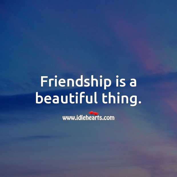Friendship is a beautiful thing. Friendship Messages Image