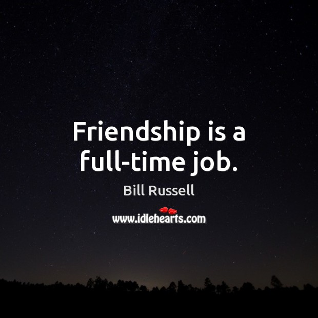 Image, Friendship is a full-time job.