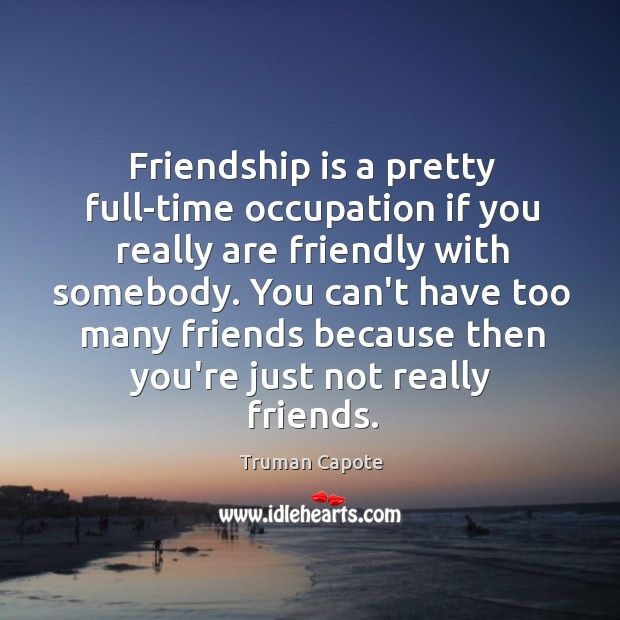 Image, Friendship is a pretty full-time occupation if you really are friendly with