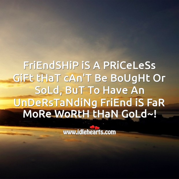 Friendship is a priceless gift that can't Image