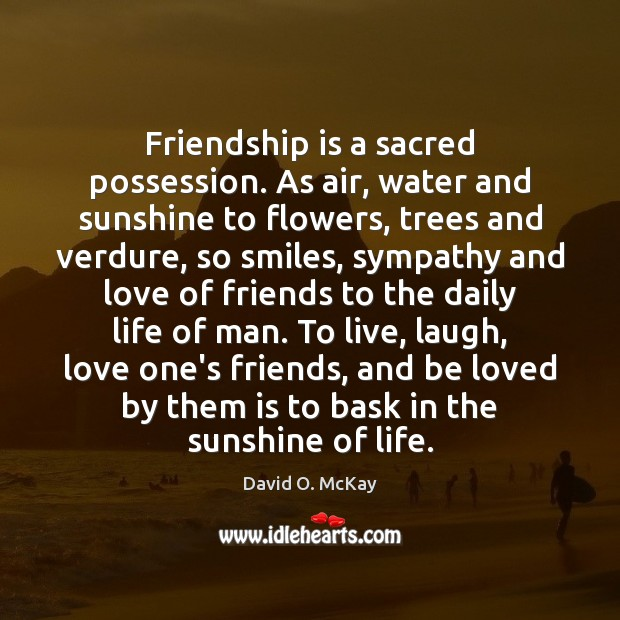 Friendship is a sacred possession. As air, water and sunshine to flowers, Image