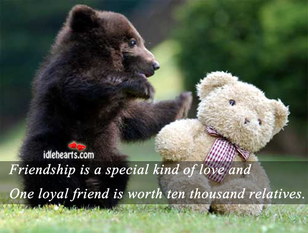 Friendship is a special kind of love and. Image