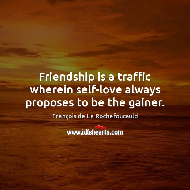 Image, Friendship is a traffic wherein self-love always proposes to be the gainer.