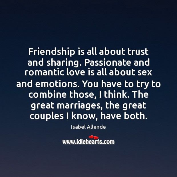 Friendship is all about trust and sharing. Passionate and romantic love is Romantic Love Quotes Image