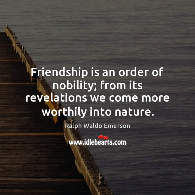 Friendship is an order of nobility; from its revelations we come more Image