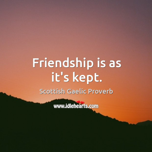Friendship is as it's kept. Scottish Gaelic Proverbs Image