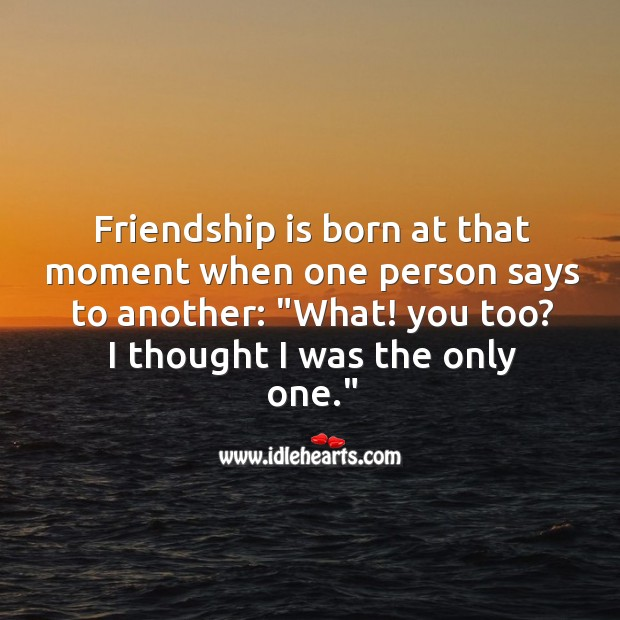 Image, Friendship is born at that moment when